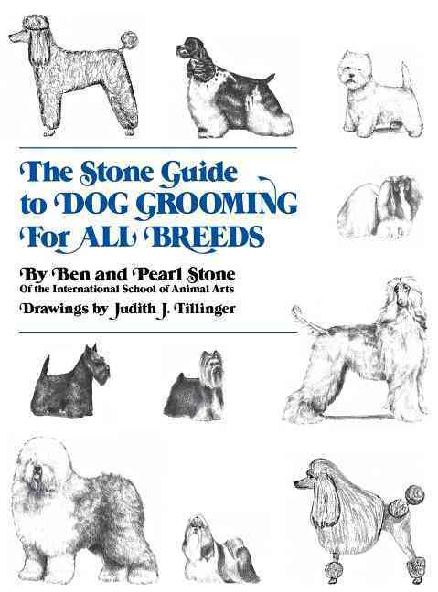 The Stone Guide to Dog Grooming for All Breeds By Stone, Ben/ Stone, Pearl